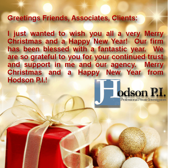 Greetings Friends, Associates, Clients and Potential Clients:  I just wanted to wish you all a very Merry Christmas and a Happy New Year!  Our firm has been blessed with a fantastic year.  We are so grateful to you for your continued trust and support in me and our agency.